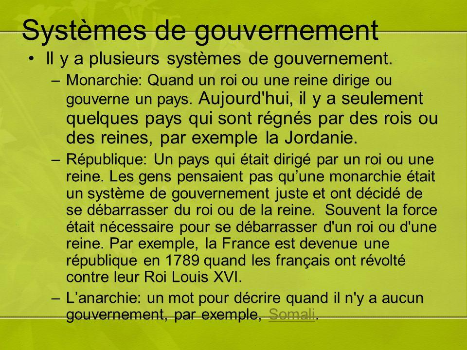 Systèmes de gouvernement Il y a plusieurs systèmes de gouvernement. –Monarchie: Quand un roi ou une reine dirige ou gouverne un pays. Aujourd'hui, il