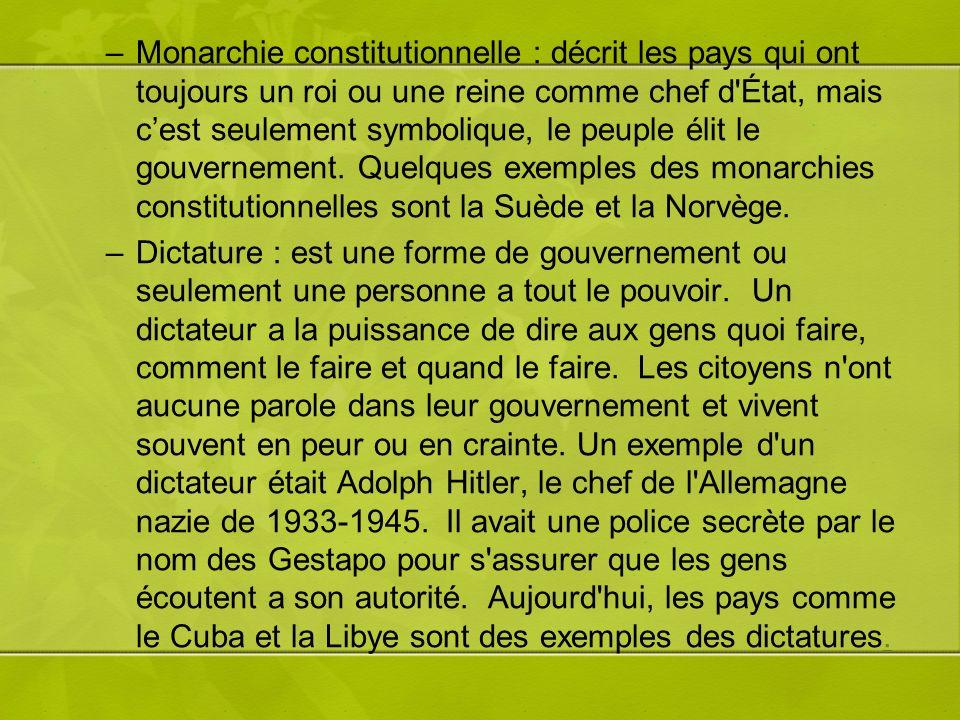 –Monarchie constitutionnelle : décrit les pays qui ont toujours un roi ou une reine comme chef d État, mais cest seulement symbolique, le peuple élit le gouvernement.