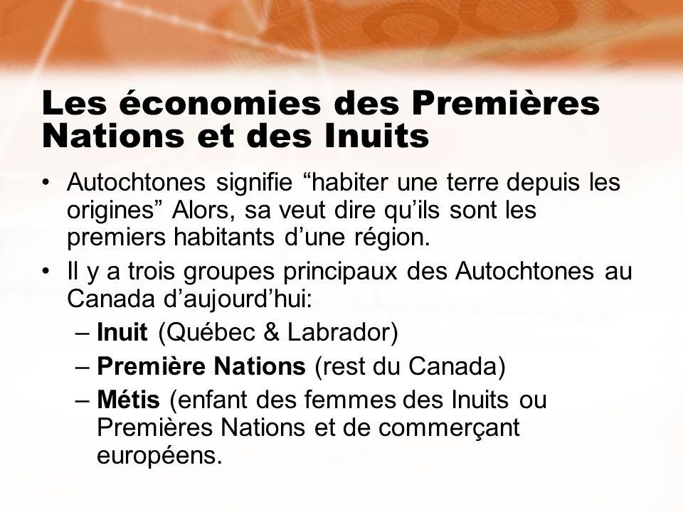 Les économies des Premières Nations et des Inuits Autochtones signifie habiter une terre depuis les origines Alors, sa veut dire quils sont les premie