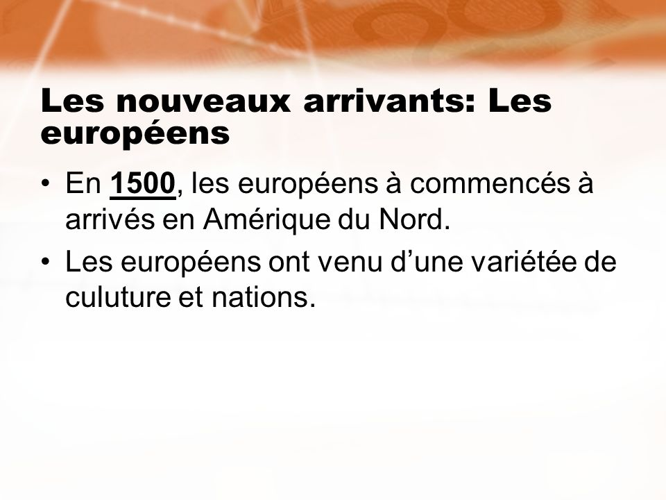 Les nouveaux arrivants: Les européens En 1500, les européens à commencés à arrivés en Amérique du Nord. Les européens ont venu dune variétée de culutu