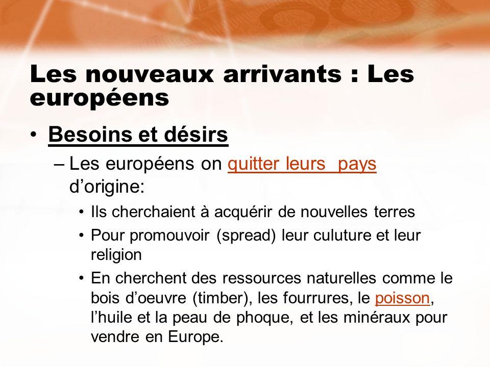 Les nouveaux arrivants : Les européens Besoins et désirs –Les européens on quitter leurs pays dorigine:quitter leurs pays Ils cherchaient à acquérir d