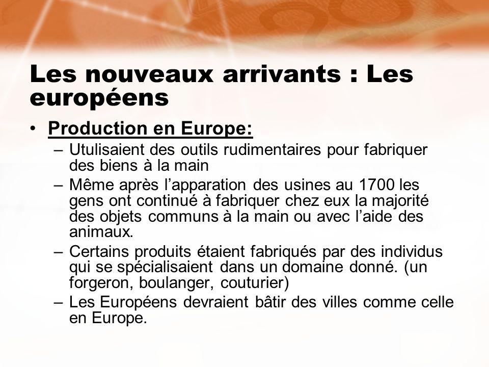 Les nouveaux arrivants : Les européens Production en Europe: –Utulisaient des outils rudimentaires pour fabriquer des biens à la main –Même après lapp
