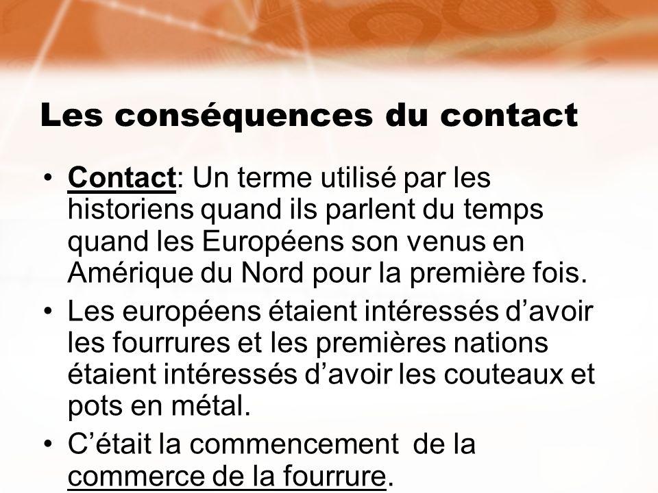 Les conséquences du contact Contact: Un terme utilisé par les historiens quand ils parlent du temps quand les Européens son venus en Amérique du Nord