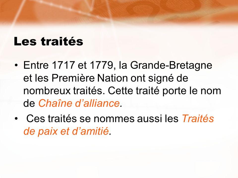 Les traités Entre 1717 et 1779, la Grande-Bretagne et les Première Nation ont signé de nombreux traités. Cette traité porte le nom de Chaîne dalliance