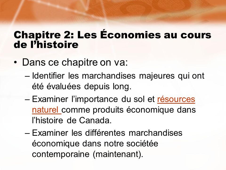 Chapitre 2: Les Économies au cours de lhistoire Dans ce chapitre on va: –Identifier les marchandises majeures qui ont été évaluées depuis long. –Exami