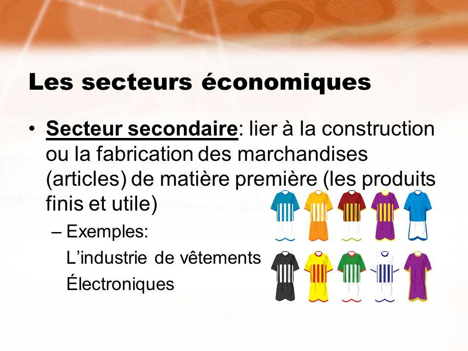 Les secteurs économiques Secteur secondaire: lier à la construction ou la fabrication des marchandises (articles) de matière première (les produits fi