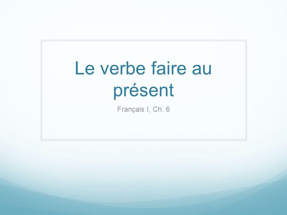Le verbe faire au présent Français I, Ch. 6
