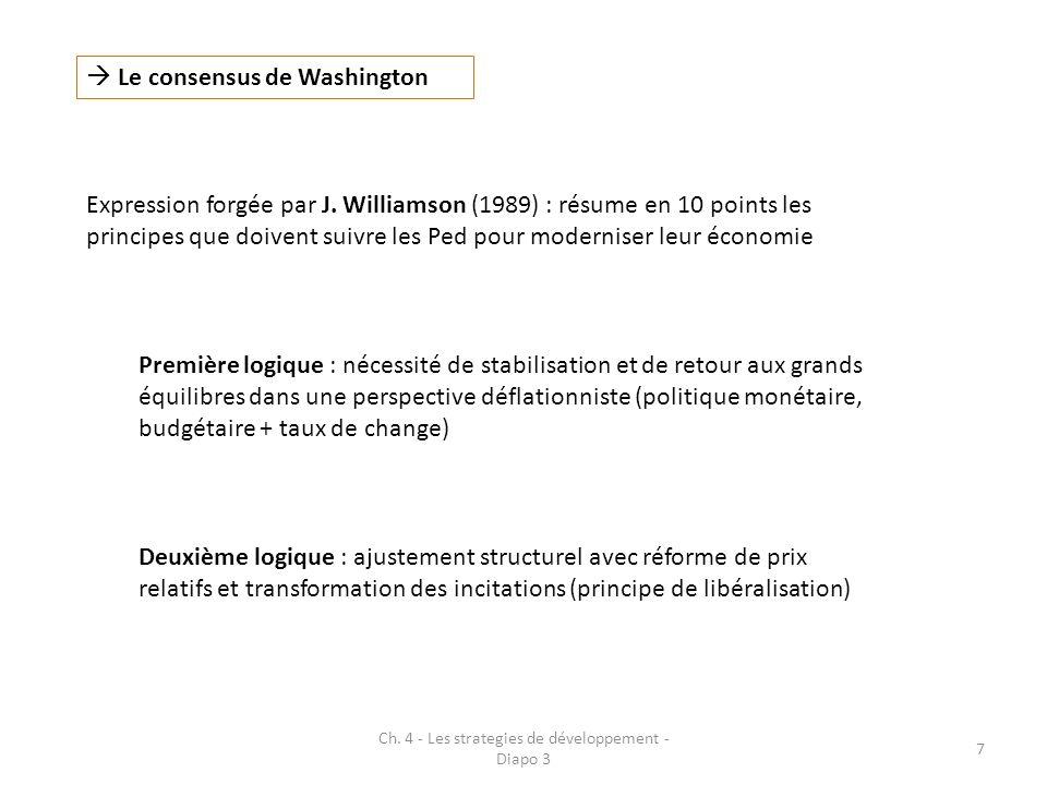 Ch. 4 - Les strategies de développement - Diapo 3 7 Le consensus de Washington Expression forgée par J. Williamson (1989) : résume en 10 points les pr