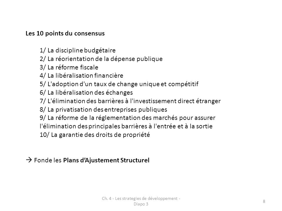 Ch. 4 - Les strategies de développement - Diapo 3 8 Les 10 points du consensus 1/ La discipline budgétaire 2/ La réorientation de la dépense publique