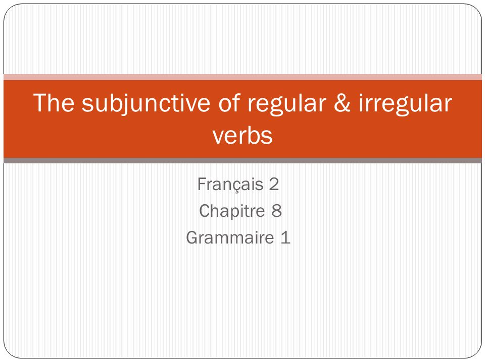 Le subjonctif des verbes réguliers The verb tenses you have learned so far, such as the present tense and the passé composé, belong to the indicative mood.