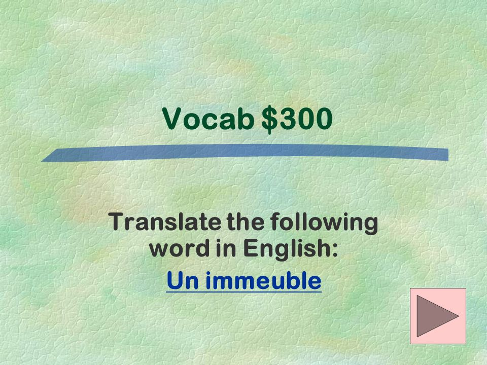 Vocab $300 Translate the following word in English: Un immeuble