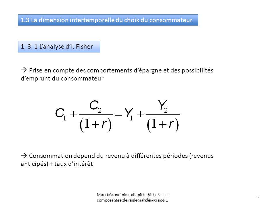 Macroéconomie - chapitre 3 - Les composantes de la demande 7 1.3 La dimension intertemporelle du choix du consommateur 1. 3. 1 Lanalyse dI. Fisher Pri