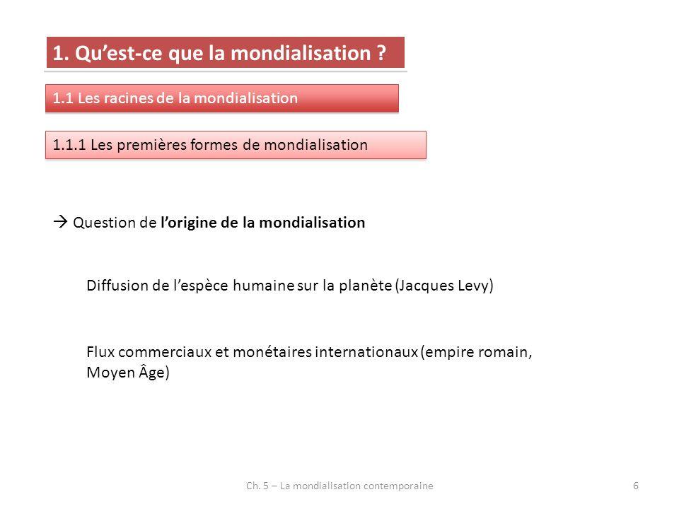 Ch. 5 – La mondialisation contemporaine6 1. Quest-ce que la mondialisation ? 1.1 Les racines de la mondialisation 1.1.1 Les premières formes de mondia