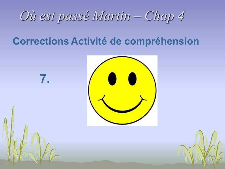 Où est passé Martin – Chap 4 Corrections Activité de compréhension 7.