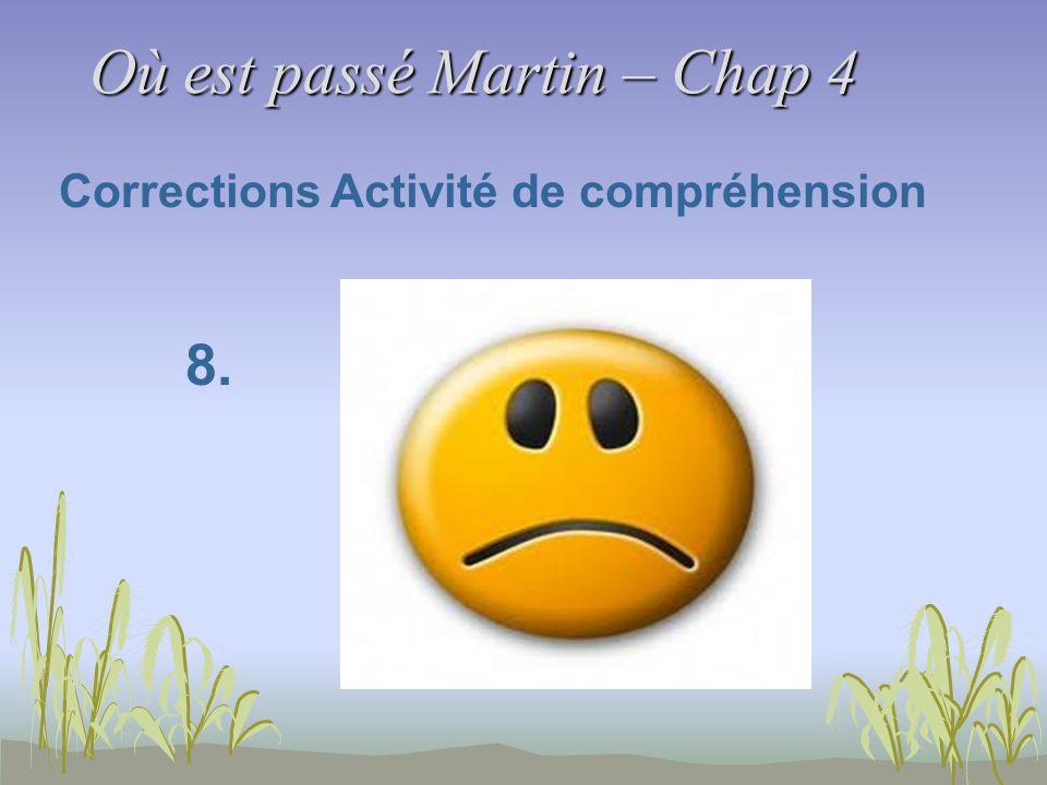 Où est passé Martin – Chap 4 Corrections Activité de compréhension 8.