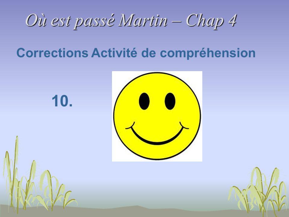 Où est passé Martin – Chap 4 Corrections Activité de compréhension 10.