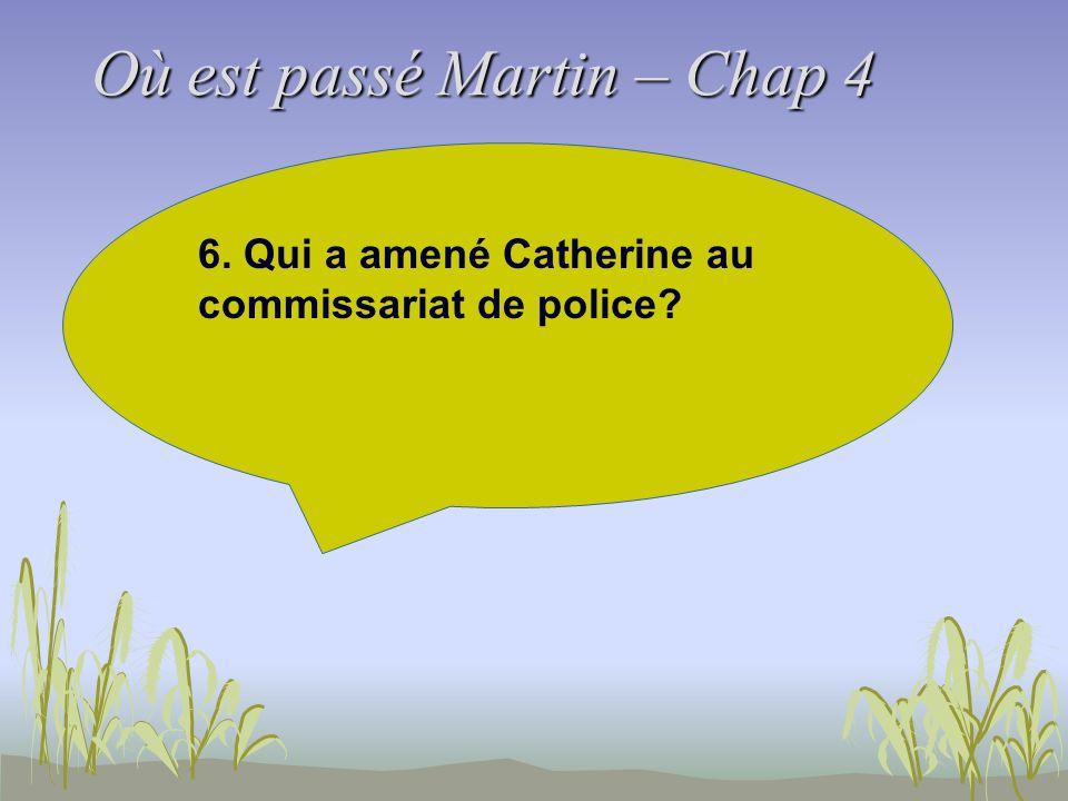 Où est passé Martin – Chap 4 6. Qui a amené Catherine au commissariat de police?