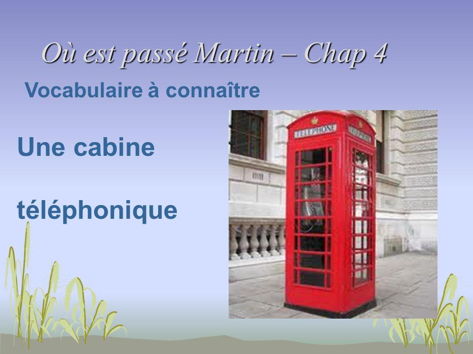 Où est passé Martin – Chap 4 Vocabulaire à connaître Une cabine téléphonique
