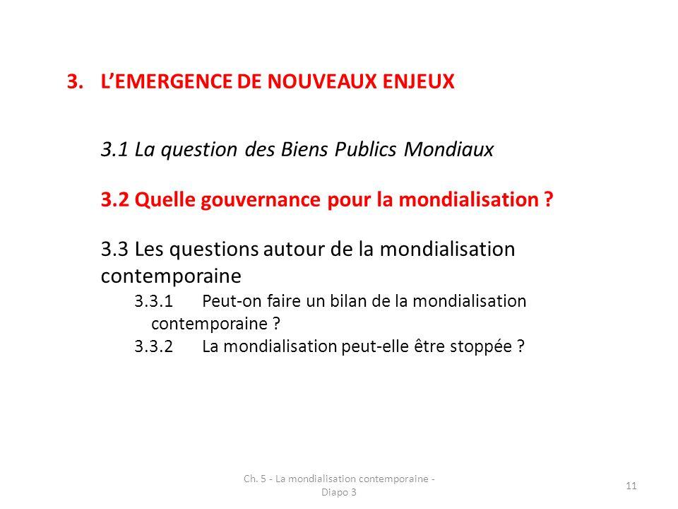 3.LEMERGENCE DE NOUVEAUX ENJEUX 3.1La question des Biens Publics Mondiaux 3.2Quelle gouvernance pour la mondialisation ? 3.3Les questions autour de la