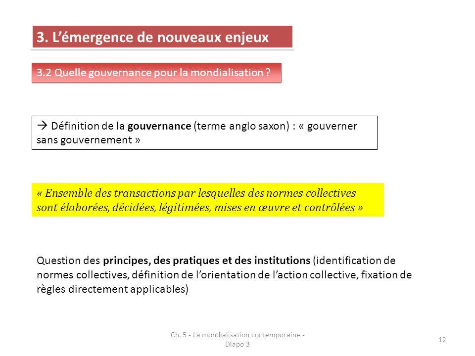 Ch. 5 - La mondialisation contemporaine - Diapo 3 12 3. Lémergence de nouveaux enjeux 3.2 Quelle gouvernance pour la mondialisation ? Définition de la