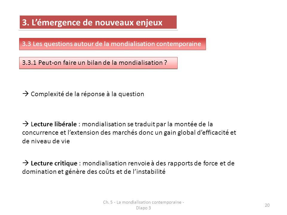 Ch. 5 - La mondialisation contemporaine - Diapo 3 20 3. Lémergence de nouveaux enjeux 3.3 Les questions autour de la mondialisation contemporaine 3.3.