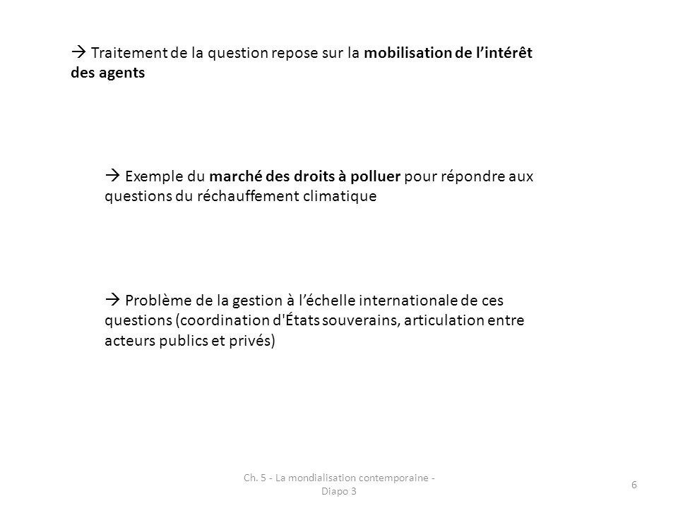 Ch. 5 - La mondialisation contemporaine - Diapo 3 6 Traitement de la question repose sur la mobilisation de lintérêt des agents Exemple du marché des