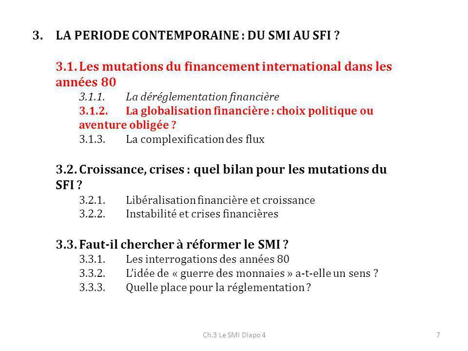 7 3.LA PERIODE CONTEMPORAINE : DU SMI AU SFI ? 3.1.Les mutations du financement international dans les années 80 3.1.1.La déréglementation financière