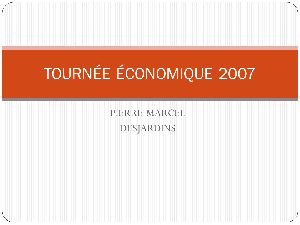 PIERRE-MARCEL DESJARDINS TOURNÉE ÉCONOMIQUE 2007
