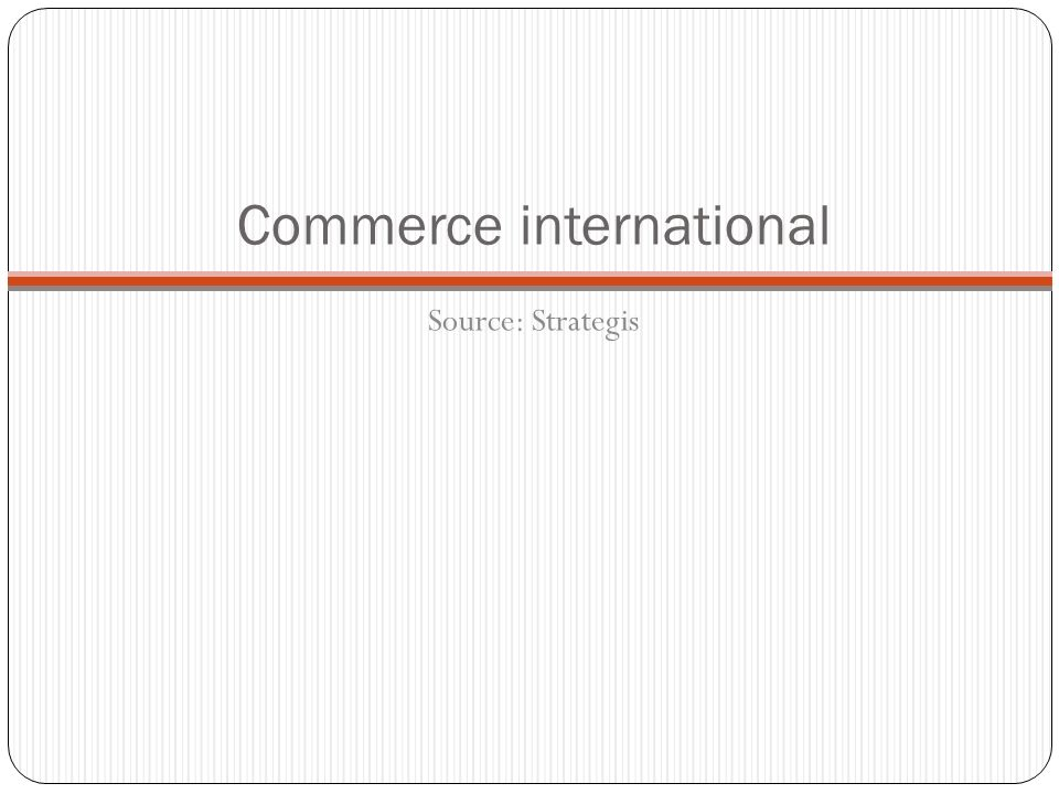 Commerce international Source: Strategis