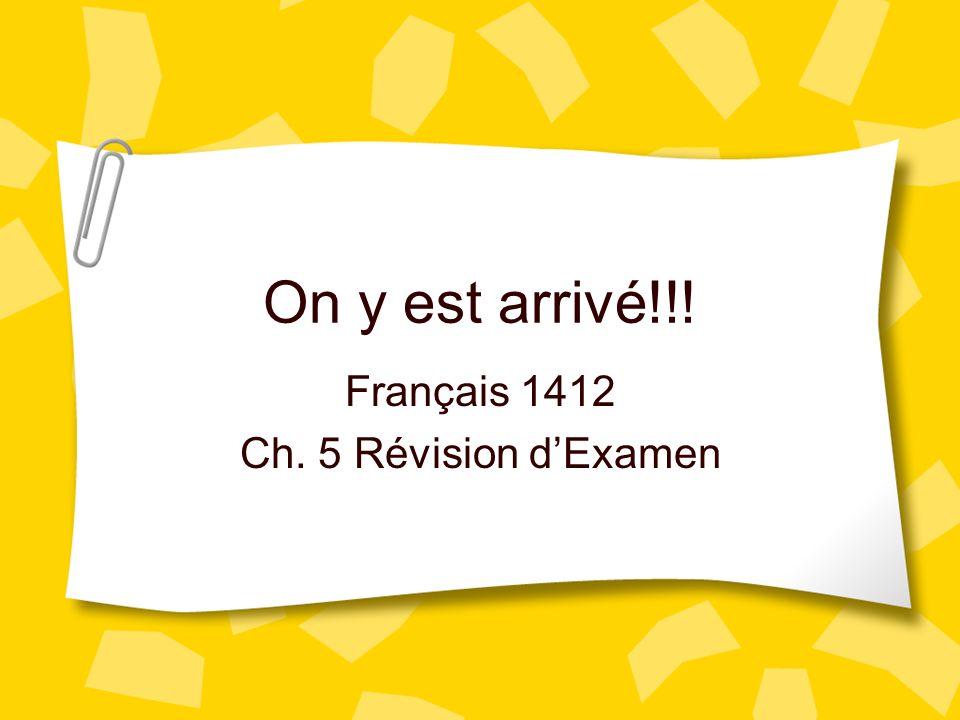 On y est arrivé!!! Français 1412 Ch. 5 Révision dExamen