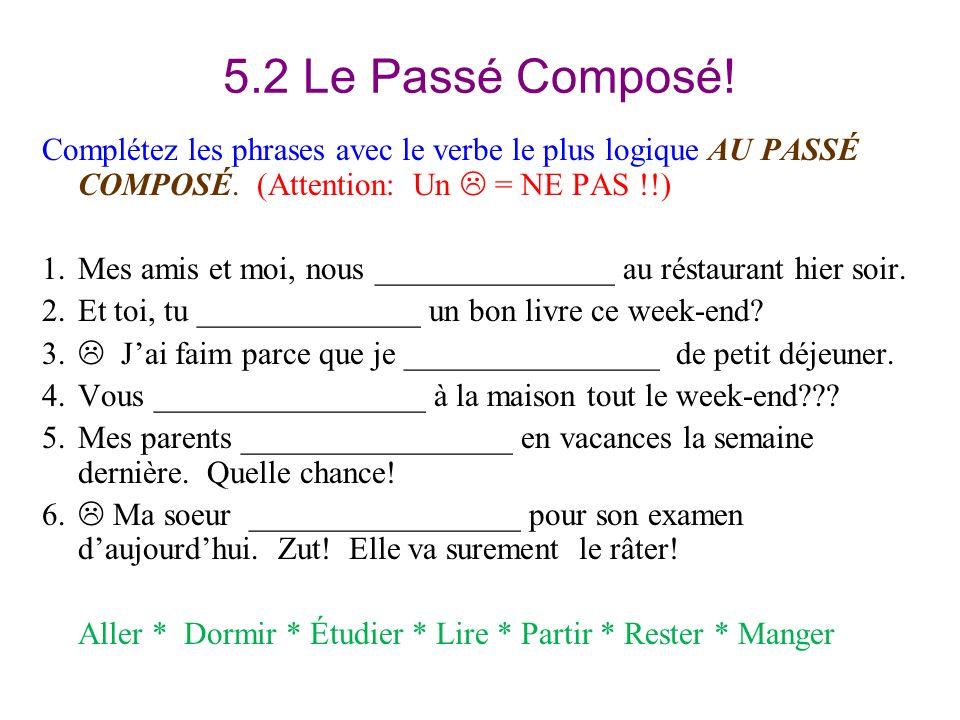 5.2 Le Passé Composé! Complétez les phrases avec le verbe le plus logique AU PASSÉ COMPOSÉ. (Attention: Un = NE PAS !!) 1.Mes amis et moi, nous ______