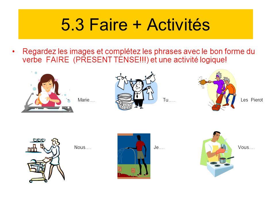 5.3 Faire + Activités Regardez les images et complétez les phrases avec le bon forme du verbe FAIRE (PRESENT TENSE!!!) et une activité logique! » Mari