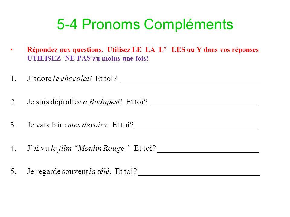 5-4 Pronoms Compléments Répondez aux questions. Utilisez LE LA L LES ou Y dans vos réponses UTILISEZ NE PAS au moins une fois! 1.Jadore le chocolat! E