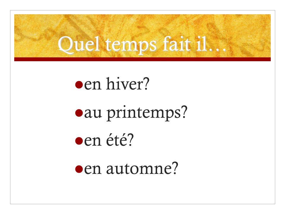 Quel temps fait il… en hiver? au printemps? en été? en automne?