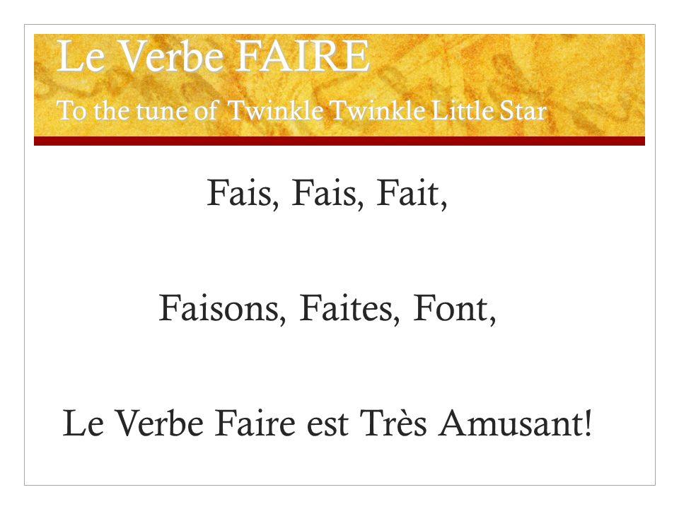 Le Verbe FAIRE To the tune of Twinkle Twinkle Little Star Fais, Fais, Fait, Faisons, Faites, Font, Le Verbe Faire est Très Amusant!