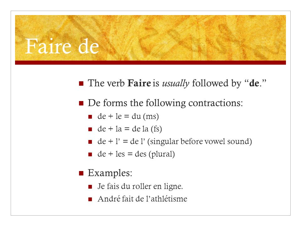 Faire de The verb Faire is usually followed by de.