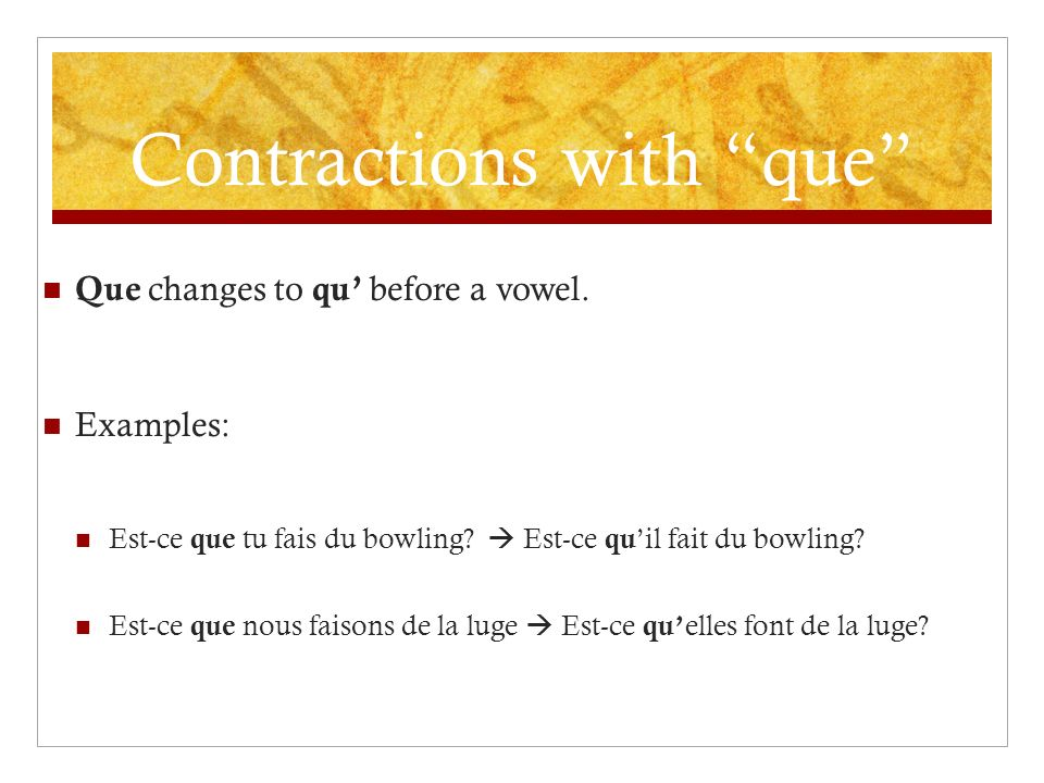 Contractions with que Que changes to qu before a vowel.