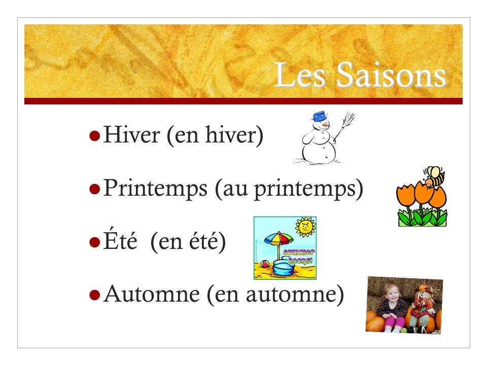 Les Saisons Hiver (en hiver) Printemps (au printemps) Été (en été) Automne (en automne)