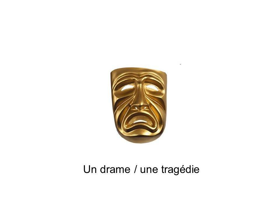 Un drame / une tragédie