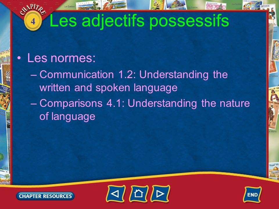 4 Les adjectifs possessifs Les normes: –Communication 1.2: Understanding the written and spoken language –Comparisons 4.1: Understanding the nature of