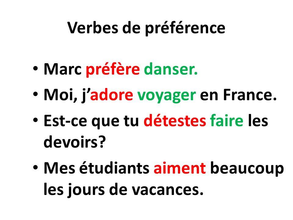 Verbes de préférence Marc préfère danser. Moi, jadore voyager en France.