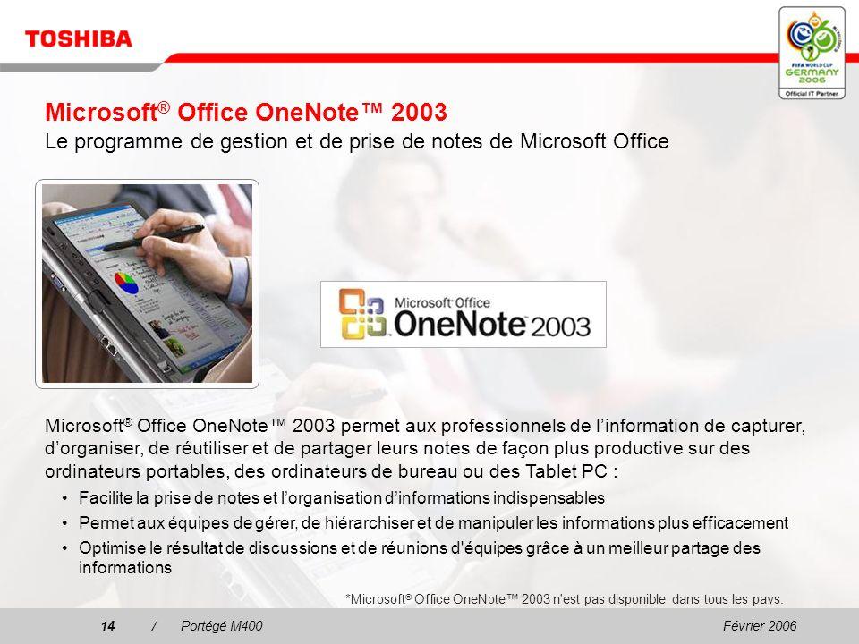 Février 200613/Portégé M400 Microsoft ® Windows ® XP Tablet PC Edition 2005 Windows Journal Convertit des notes manuscrites en documents texte Fusionn