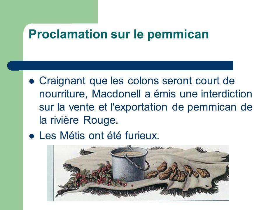 Proclamation sur le pemmican Craignant que les colons seront court de nourriture, Macdonell a émis une interdiction sur la vente et l'exportation de p