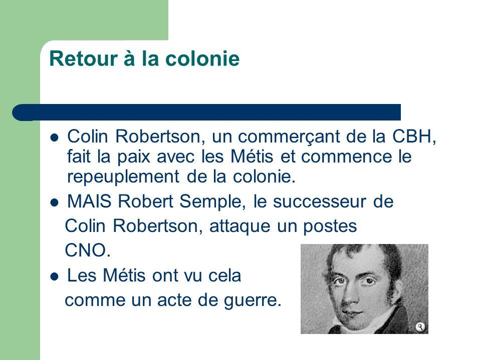 Retour à la colonie Colin Robertson, un commerçant de la CBH, fait la paix avec les Métis et commence le repeuplement de la colonie. MAIS Robert Sempl