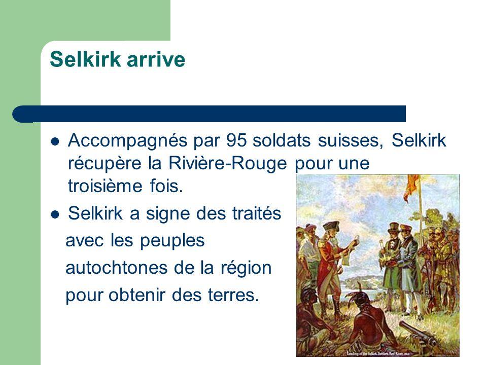 Selkirk arrive Accompagnés par 95 soldats suisses, Selkirk récupère la Rivière-Rouge pour une troisième fois. Selkirk a signe des traités avec les peu