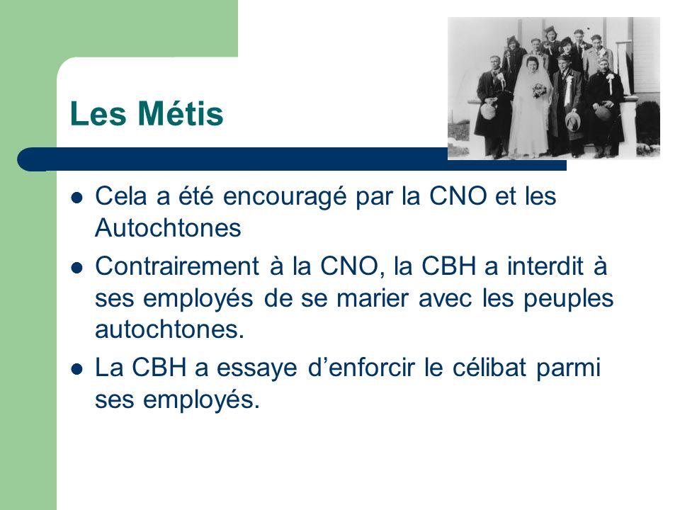 Les Métis Cela a été encouragé par la CNO et les Autochtones Contrairement à la CNO, la CBH a interdit à ses employés de se marier avec les peuples au