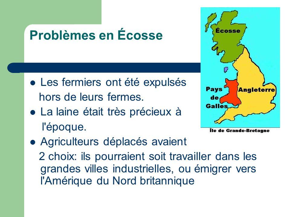 Problèmes en Écosse Les fermiers ont été expulsés hors de leurs fermes. La laine était très précieux à l'époque. Agriculteurs déplacés avaient 2 choix