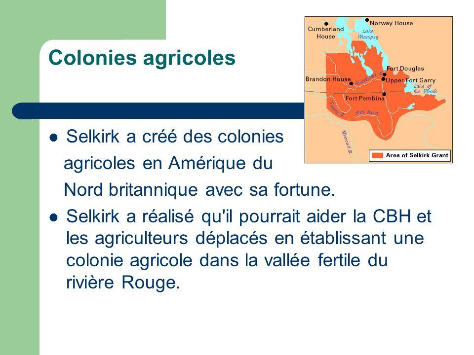 Colonies agricoles Selkirk a créé des colonies agricoles en Amérique du Nord britannique avec sa fortune. Selkirk a réalisé qu'il pourrait aider la CB