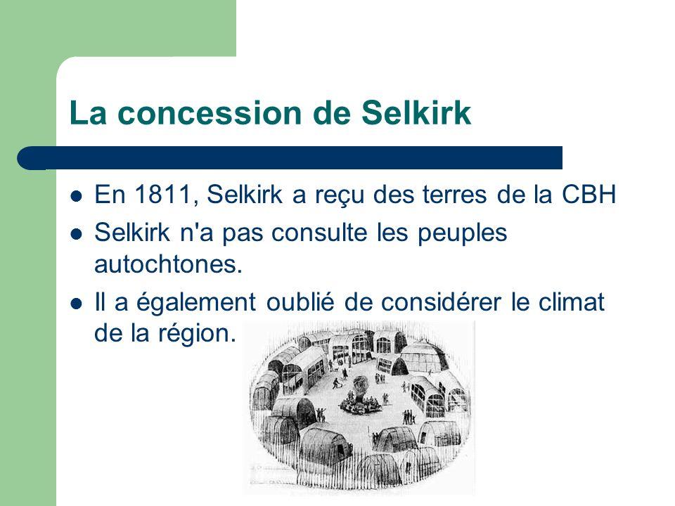 La concession de Selkirk En 1811, Selkirk a reçu des terres de la CBH Selkirk n'a pas consulte les peuples autochtones. Il a également oublié de consi