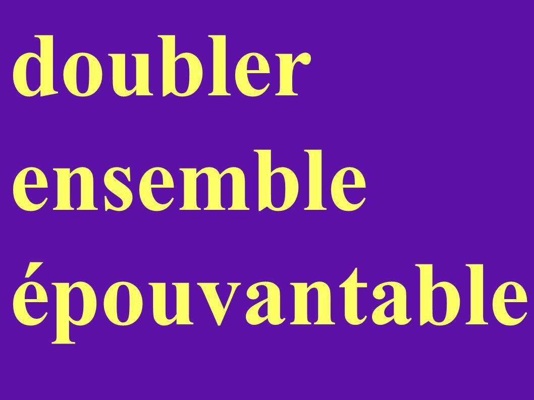 doubler ensemble épouvantable